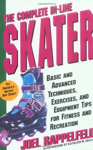 The Complete In-Line Skater: Basic and Advanced Techniques, Exercises, and Equipment Tips for Fitness and Recreation por Joel Rappelfeld