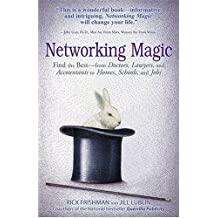 Networking Magic: Find the Best - from Doctors, Lawyers, and Accountants to Homes, Schools, and Jobs by Rick Frishman (2004-09-01)
