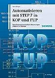 Automatisieren mit STEP 7 in KOP und FUP: Speicherprogrammierbare Steuerungen SIMATIC S7-300/400 - Hans Berger