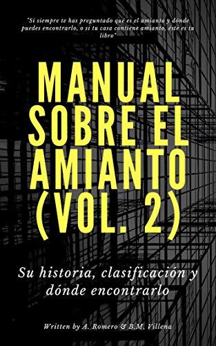 Manual sobre el amianto (vol. 2): Su historia, clasificación y dónde encontrarlo (Amianto. Asesino en el tiempo)