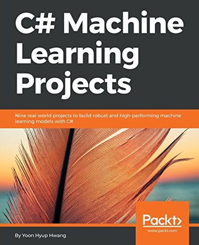 C# Machine Learning Projects: Nine real-world projects to build robust and high-performing machine learning models with C# (English Edition)