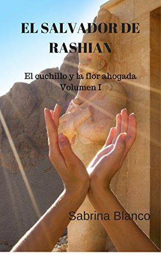 El Salvador de Rashian-Volumen I: El cuchillo y la flor ahogada