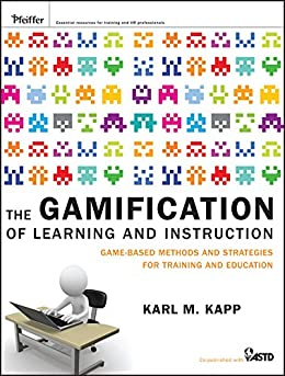 The Gamification of Learning and Instruction: Game-based Methods and Strategies for Training and Education von [Kapp, Karl M.]