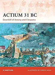 Actium 31 BC: Downfall of Antony and Cleopatra (Campaign) by Si Sheppard (2009-06-23)
