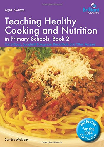 Teaching Healthy Cooking and Nutrition in Primary Schools, Book 2: Carrot Soup, Spaghetti Bolognese, Bread Rolls and Other Recipes (Healthy Cooking (Primary))