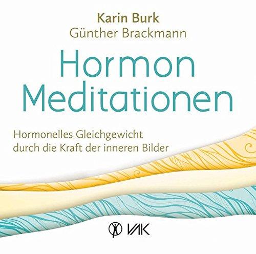 Hormon-Meditationen: Hormonelles Gleichgewicht durch die Kraft der inneren Bilder