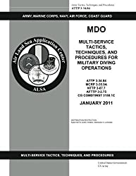 ATTP 3-34.84 MDO Multi-Service Tactics, Techniques, and Procedures for Military Diving Operations by United States Government US Army (2013-04-20)