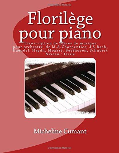 Florilege pour piano: Transcriptions de pieces de musique orchestrale de M.A.Charpentier, J.S.Bach, Haendel, Haydn, Mozart, Beethoven, Schubert