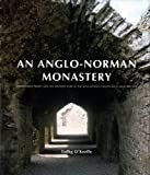 Anglo-Norman Monastery: Bridgetown Priory and the Architecture of the Augustinian Canons in Ireland by Tadhg O'Keeffe (1997-09-06)
