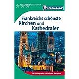 Michelin Der Grüne Reiseführer: Frankreichs schönste Kirchen und Kathedralen