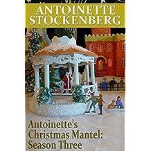 Antoinette's Christmas Mantel: Season Three: Christmas in Keepsake (English Edition)