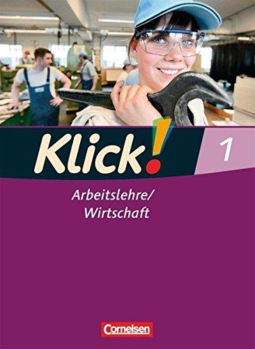 Klick! Arbeitslehre/Wirtschaft: Band 1 - Schülerbuch