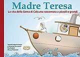Madre Teresa. La vita della santa di Calcutta raccontata a piccoli e grandi