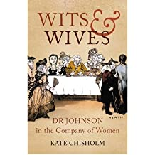 [(Wits and Wives: Dr Johnson in the Company of Women)] [ By (author) Kate Chisholm ] [December, 2012]