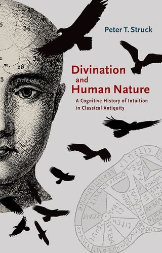 Divination and Human Nature: A Cognitive History of Intuition in Classical Antiquity por Peter T. Struck