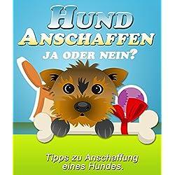 Hund Anschaffen - Ja oder Nein?: Tipps zu Anschaffung eines Hundes.