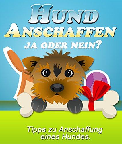 Produktbild bei Amazon - Hund Anschaffen - Ja oder Nein?: Tipps zu Anschaffung eines Hundes.
