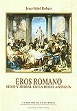 Eros Romano. Sexo y moral en la Roma Antigua (La mirada de la historia)