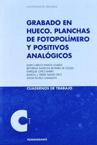 Grabado en Hueco: Planchas de fotopolímero y positivos analógicos (Cuadernos de Trabajo/Humanidades) por J. C Ramos Guadix