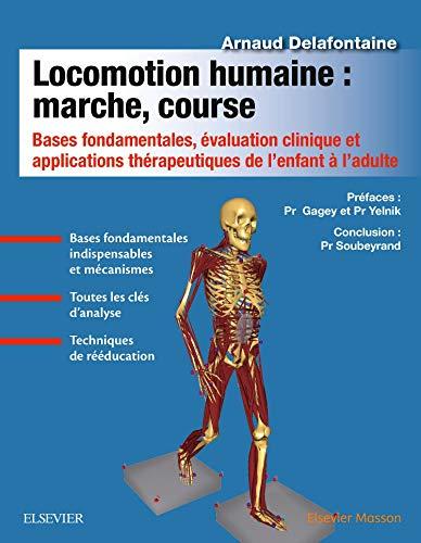 Locomotion humaine : marche, course: Bases fondamentales, évaluation clinique et applications thérapeutiques de l'enfant à l'adulte par Arnaud Delafontaine