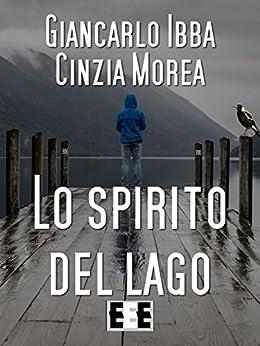 Lo Spirito del lago (Giallo, Thriller & Noir Vol. 29) di [Giancarlo Ibba, Cinzia Morea]
