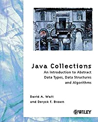 Java Collections: An Introduction to Abstract Data Types, Data Structures and Algorithms by David A. Watt (2001-03-13)