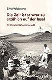 Lanzarote-ABC Literarisches Lanzarote-ABC: Die Zeit ist schwer zu erzählen auf der Insel - Silvia Volckmann