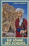 Die Söhne des Scheiks: Auf der Suche nach Marah Durimeh, Reiseerzählung (Karl May Sonderband)