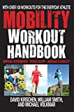 Mobility Workout Handbook: With Over 100 Workouts for the Everyday Athlete: Improve Performance-Reduce Injury-Increase Flexibility