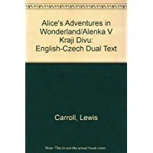 Alice's Adventures in Wonderland/Alenka V Kraji Divu: English-Czech Dual Text