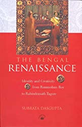 The Bengal Renaissance: Identity and Creativity from Rammohan Roy to Rabindranath Tagore