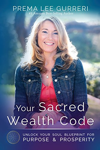 Your Sacred Wealth Code: Unlock Your Soul Blueprint for Purpose & Prosperity por Prema Lee Gurreri