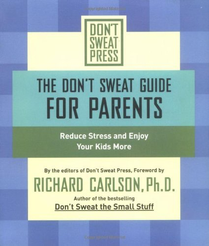The Don't Sweat Guide for Parents: Reduce Stress and Enjoy Your Kids More (Don't Sweat Guides) by Richard Carlson (1-Jul-2002) Paperback