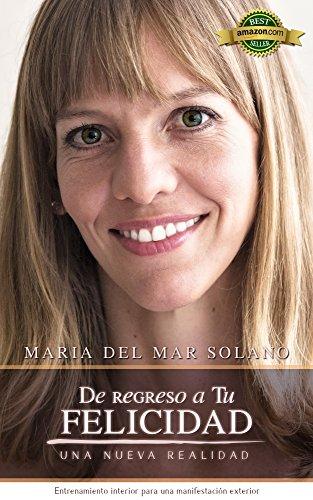 De Regreso a Tu Felicidad: Una nueva realidad. por Maria del Mar Solano Buenaventura