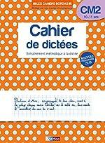 Les Cahiers Bordas - Cahier de dictées CM2 - 10-11 ans - Edition 2019 de Marie Christine Olivier