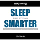 Sleep Smarter: 21 Essential Strategies to Sleep Your Way to A Better Body, Better Health, and Bigger Success by Shawn Stevenson | Book Summary Includes Analysis