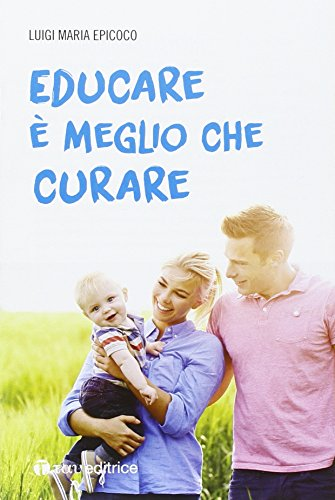 Educare è meglio che curare por Luigi Maria Epicoco