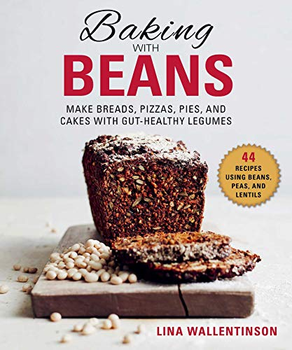 Baking with Beans: Make Breads, Pizzas, Pies, and Cakes with Gut-Healthy Legumes Flora Dessert