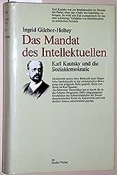 Das Mandat des Intellektuellen: Karl Kautsky und die Sozialdemokratie