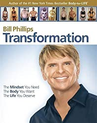 Transformation: The Mindset You Need. The Body You Want. The Life You Deserve by Bill Phillips (2010-06-21)