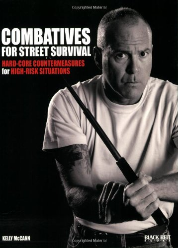 Combatives for Street Survival: Hard-Core Countermeasures for High-Risk Situations
