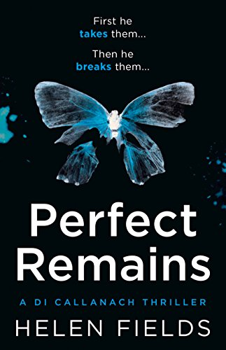 Perfect Remains: A gripping thriller that will leave you breathless (A DI Callanach Crime Thriller, Book 1) (A DI Callanach Thriller)