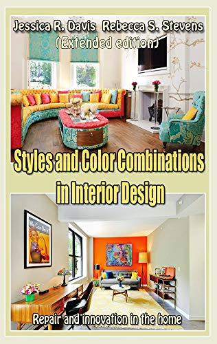 Styles and Color Combinations in Interior Design  (Extended edition): Repair and innovation in the home (English Edition)