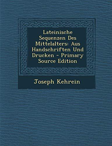 Lateinische Sequenzen Des Mittelalters: Aus Handschriften Und Drucken