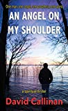 An Angel On My Shoulder: one man, one angel, one prophecy, one quest