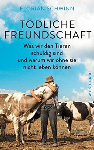 todliche-freundschaft-was-wir-den-tieren-schuldig-sind-und-warum-wir-ohne-sie-nicht-leben-konnen