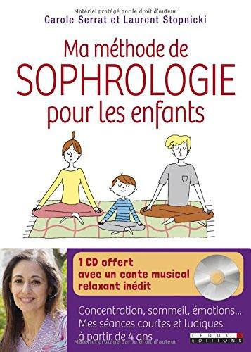 Ma mthode de sophrologie pour les enfants : concentration, sommeil, motions : Mes sances courtes et ludiques  partir de 4 ans
