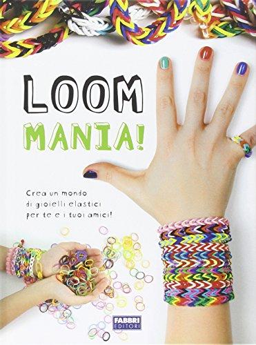 Loom mania! Ediz. illustrata