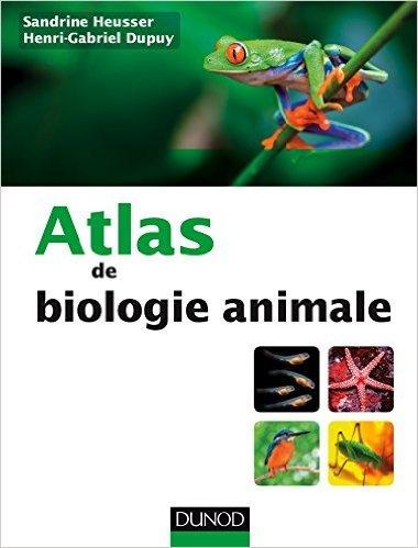 Atlas de biologie animale de Sandrine Heusser ,Henri-Gabriel Dupuy ( 16 septembre 2015 )