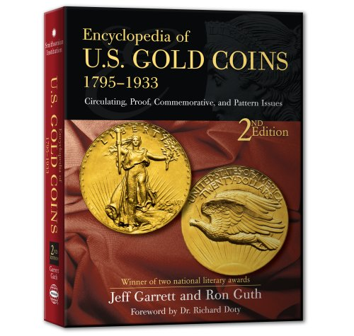 Encyclopedia of U.S Gold Coins 1795-1933: Circulating, Proof, Commemorative, and Pattern Issues